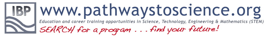 Pathways to Science: Science, Technology, Engineering, and Mathematics. Search for a program . . . find your future.
